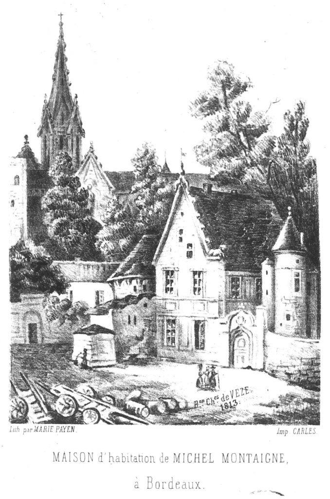 Maison d'habitation de Michel de Montaigne à Bordeaux, par le Baron Charles de Veze, 1813, Lith. Marie Payen, Imp. Carles, Documentation du musée d'Aquitaine, original BM fonds Delpit n° 69 2956